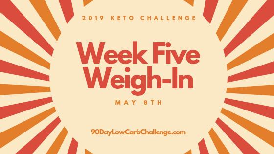 Keto Challenge Weigh-In Week 5